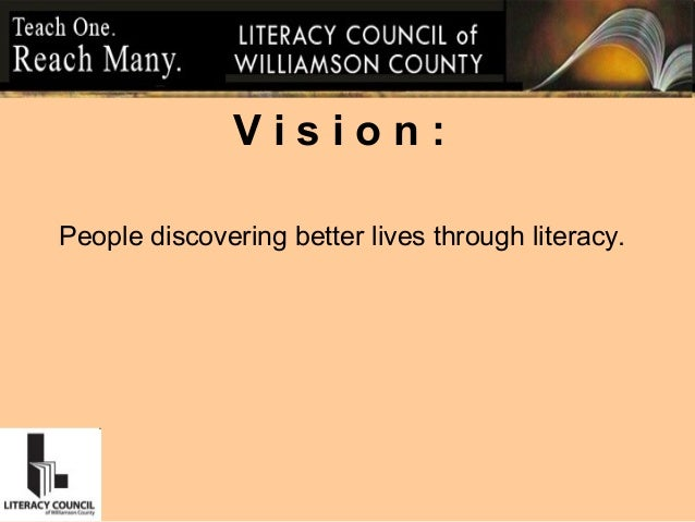 V i s i o n : People discovering better lives through literacy.