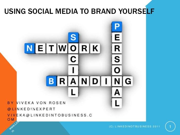 Using Social Media to Brand Yourself<br />By Viveka von Rosen<br />@LinkedInExpert<br />viveka@LinkedIntoBusiness.com<br /...