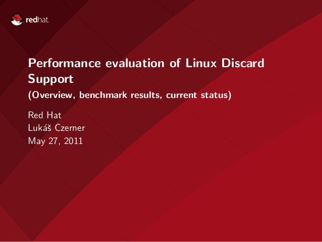 Performance evaluation of Linux DiscardSupport(Overview, benchmark results, current status)Red HatLuk´ˇ Czerner   asMay 27...