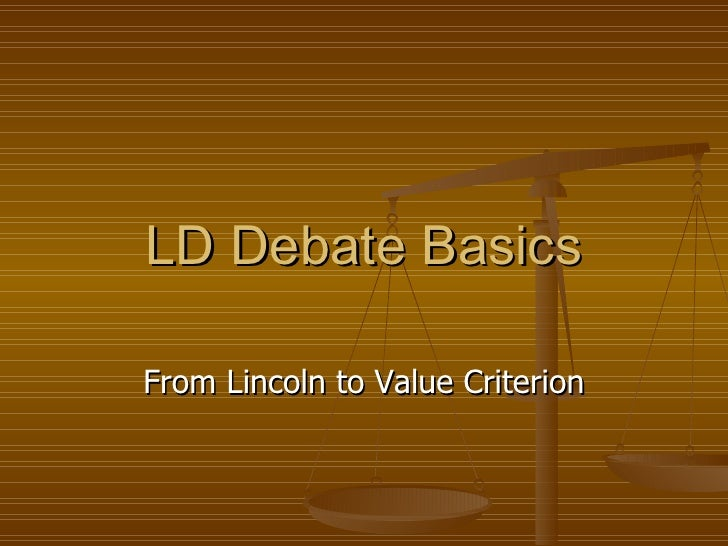 LD Debate Basics From Lincoln to Value Criterion
