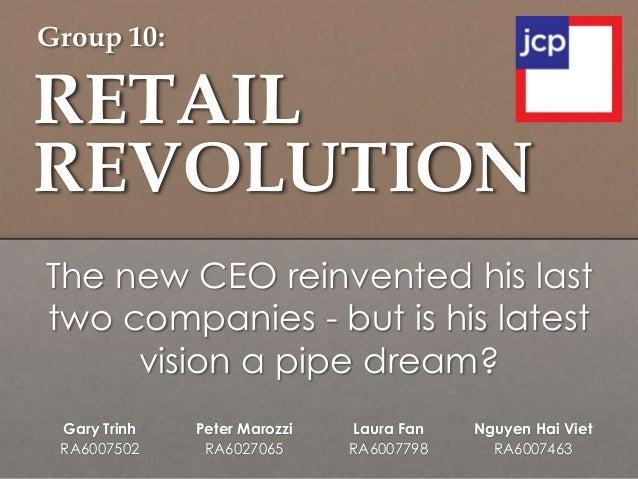 RETAILREVOLUTIONGary TrinhRA6007502Peter MarozziRA6027065Laura FanRA6007798Nguyen Hai VietRA6007463The new CEO reinvented ...