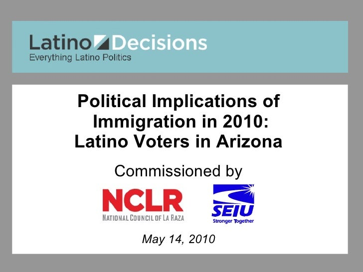 Political Implications of  Immigration in 2010: Latino Voters in Arizona Commissioned by May 14, 2010