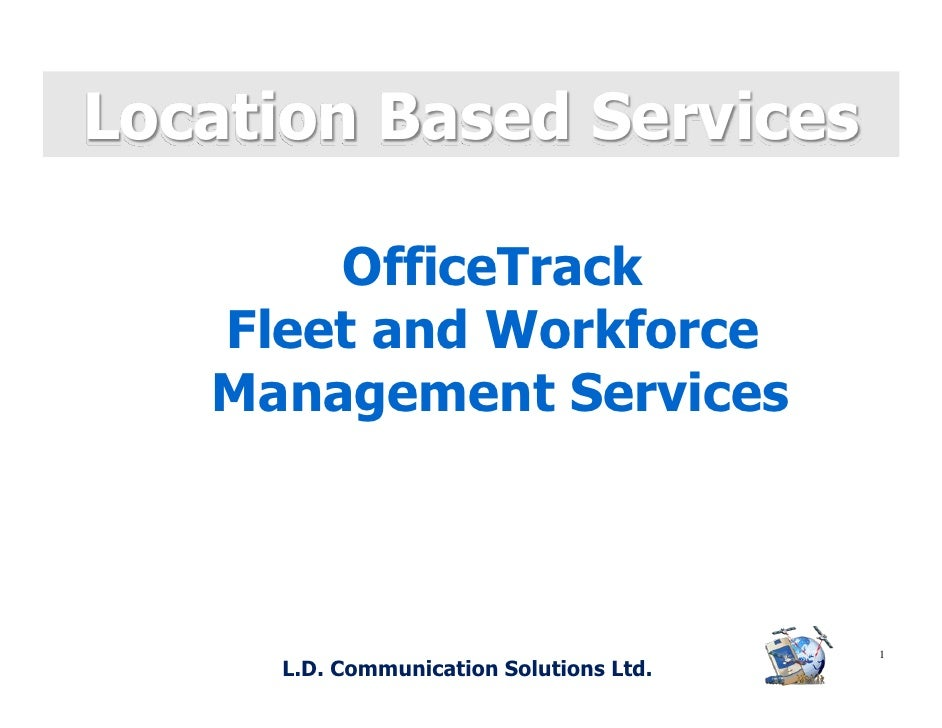Location Based Services         OfficeTrack    Fleet and Workforce    Management Services                                 ...
