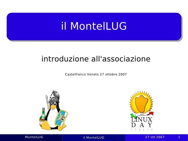 il MontelLUG           introduzione all'associazione               Castelfranco Veneto 27 ottobre 2007     MontelLUG      ...