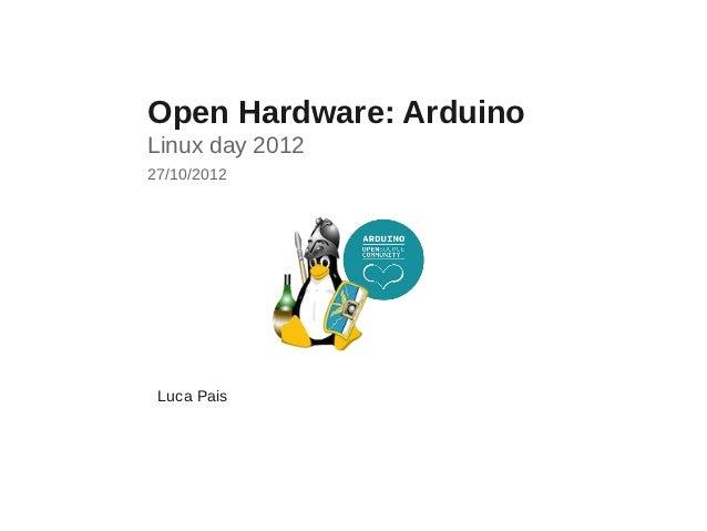 Open Hardware: ArduinoLinux day 201227/10/2012 Luca Pais