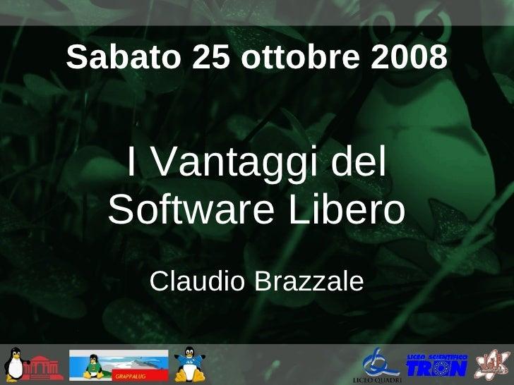Sabato 25 ottobre 2008      I Vantaggi del   Software Libero     Claudio Brazzale