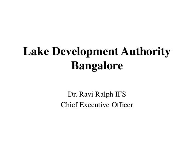 Lake Development Authority        Bangalore        Dr. Ravi Ralph IFS      Chief Executive Officer