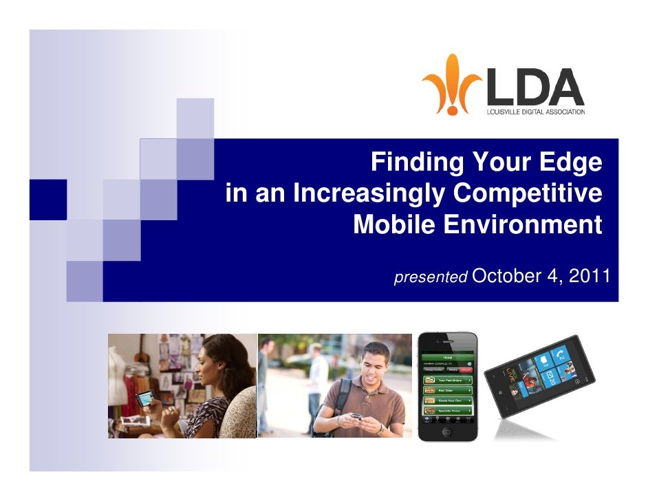 Finding Your Edgein an Increasingly Competitive           Mobile Environment             presented October 4, 2011