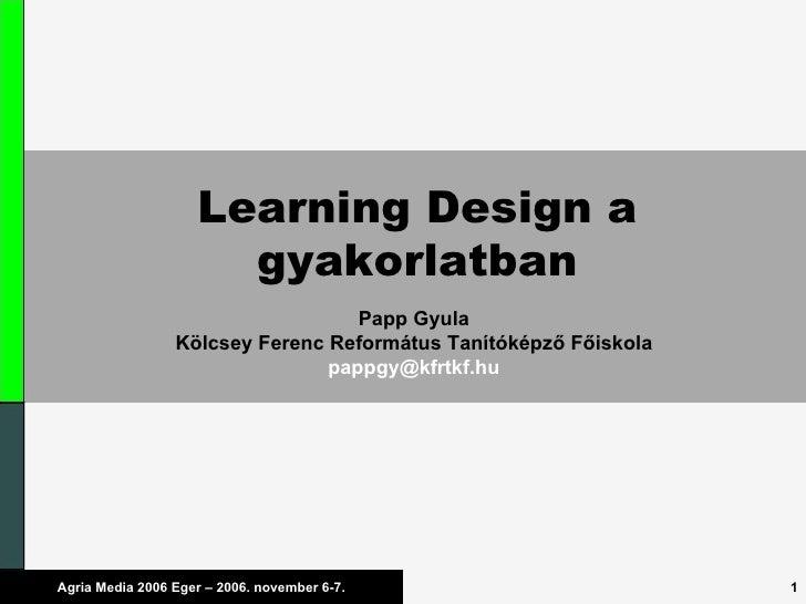 Learning Design a gyakorlatban Papp Gyula Kölcsey Ferenc Református Tanítóképző Főiskola [email_address]