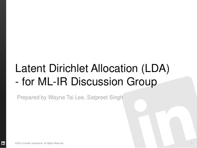 ©2013 LinkedIn Corporation. All Rights Reserved. Latent Dirichlet Allocation (LDA) - for ML-IR Discussion Group 1 Prepared...