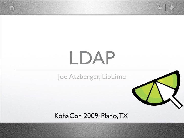 LDAP  Joe Atzberger, LibLime     KohaCon 2009: Plano, TX