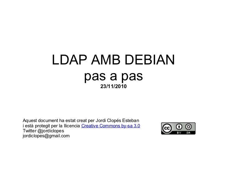 LDAP AMB DEBIAN                  pas a pas                                       23/11/2010Aquest document ha estat creat ...