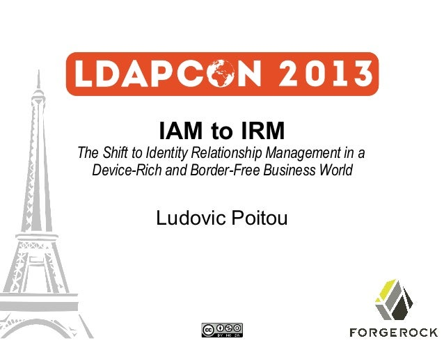 IAM to IRM  The Shift to Identity Relationship Management in a Device-Rich and Border-Free Business World  Ludovic Poitou