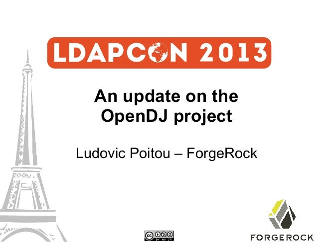 An update on the OpenDJ project Ludovic Poitou – ForgeRock