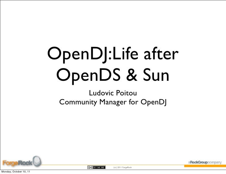 OpenDJ:Life after                          OpenDS & Sun                                Ludovic Poitou                     ...