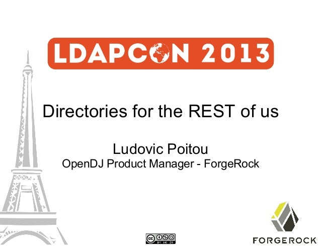Directories for the REST of us Ludovic Poitou  OpenDJ Product Manager - ForgeRock
