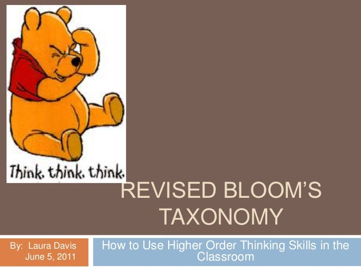 Revised Bloom's taxonomy<br />How to Use Higher Order Thinking Skills in the Classroom<br />By:  Laura Davis<br />     Jun...