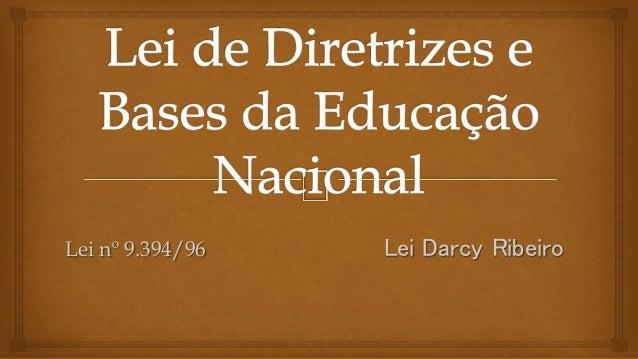Lei nº 9.394/96 Lei Darcy Ribeiro