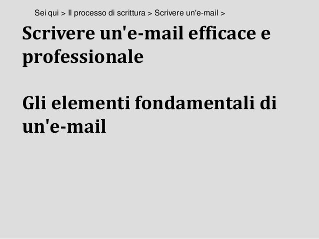 Scrivere un'e-mail efficace e professionale Gli elementi fondamentali di un'e-mail Sei qui > Il processo di scrittura > Sc...