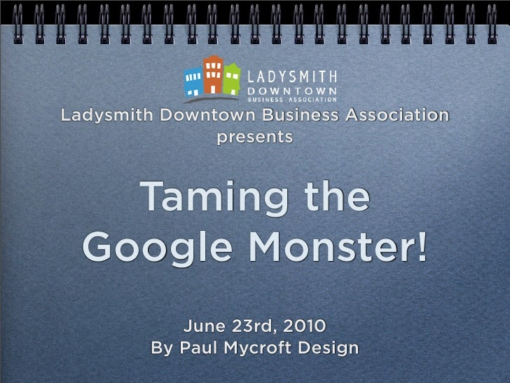 Ladysmith Downtown Business Association                presents       Taming the   Google Monster!             June 23rd, ...