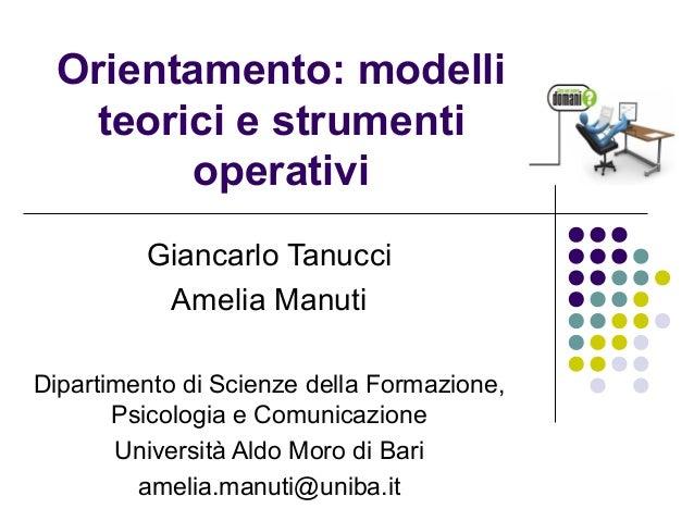Orientamento: modelli teorici e strumenti operativi Giancarlo Tanucci Amelia Manuti Dipartimento di Scienze della Formazio...