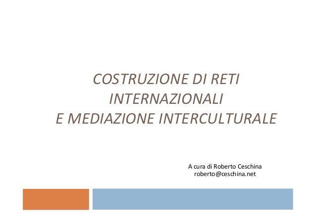 COSTRUZIONE  DI  RETI   INTERNAZIONALI      E  MEDIAZIONE  INTERCULTURALE   A  cura  di  Roberto  ...