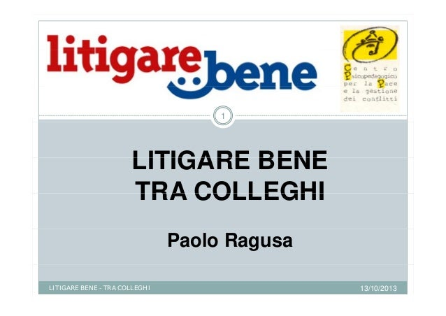 1  LITIGARE BENE TRA COLLEGHI Paolo Ragusa LITIGARE BENE - TRA COLLEGHI  13/10/2013