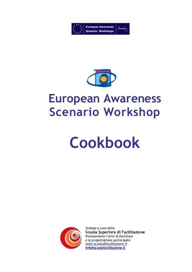 European Awareness Scenario Workshop  Cookbook  Stampa a cura della  Scuola Superiore di Facilitazione Promuoviamo l'arte ...