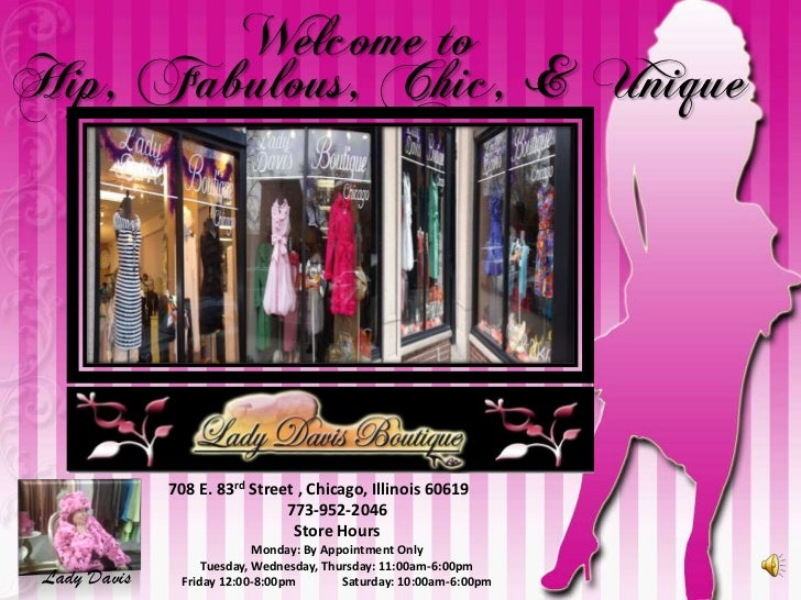 Welcome to <br />Hip, Fabulous, Chic, & Unique<br />708 E. 83rd Street , Chicago, Illinois 60619<br />773-952-2046<br />St...