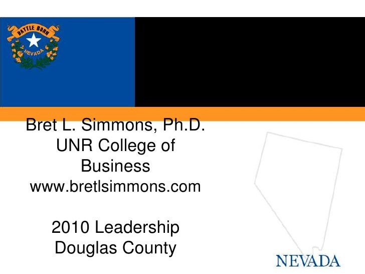 Bret L. Simmons, Ph.D.UNR College of Businesswww.bretlsimmons.com2010 LeadershipDouglas County<br />