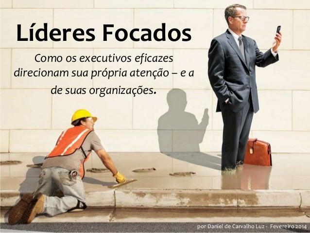 Líderes Focados Como os executivos eficazes direcionam sua própria atenção – e a de suas organizações.  por Daniel de Carv...
