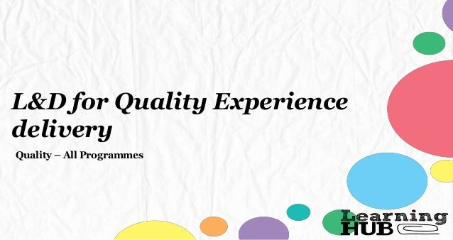 L&D for Quality Experience delivery Quality – All Programmes