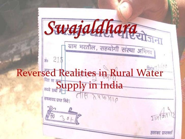 Swajaldhara<br />Reversed Realities in Rural Water Supply in India<br />