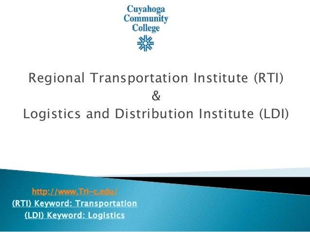 Regional Transportation Institute (RTI) & Logistics and Distribution Institute (LDI) http://www.Tri-c.edu/ (RTI) Keyword: ...