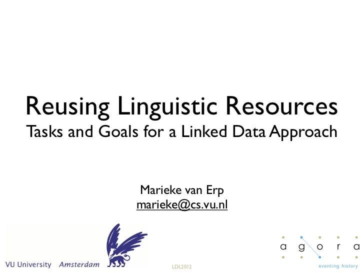 Reusing Linguistic ResourcesTasks and Goals for a Linked Data Approach              Marieke van Erp              marieke@c...