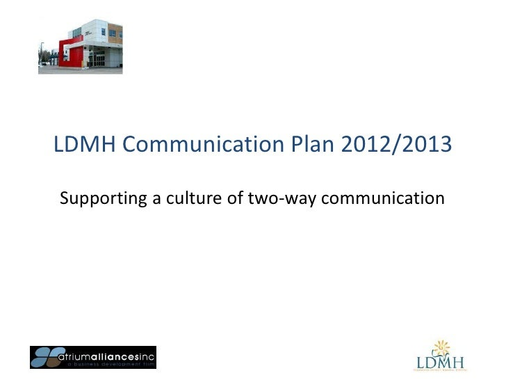 LDMH Communication Plan 2012/2013Supporting a culture of two-way communication