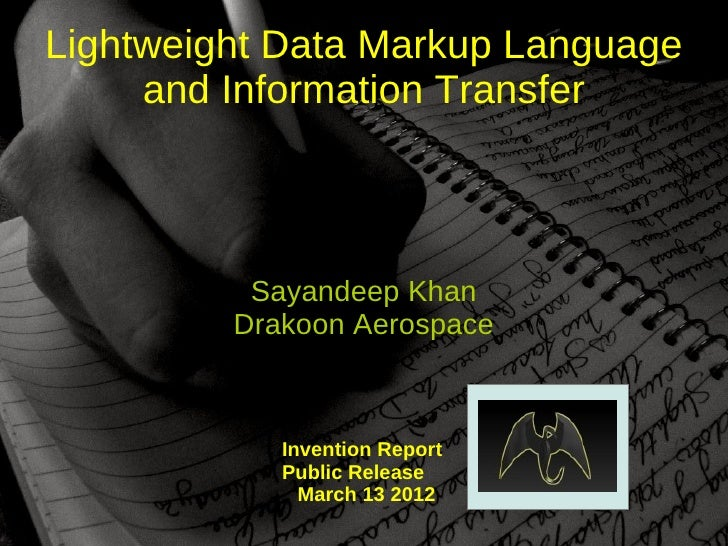 Lightweight Data Markup Language     and Information Transfer          Sayandeep Khan         Drakoon Aerospace           ...