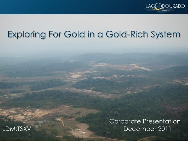 Exploring For Gold in a Gold-Rich System                        Corporate PresentationLDM:TSXV                    December...