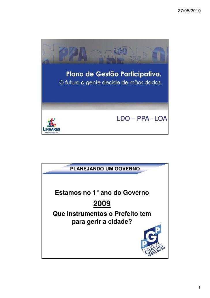 27/05/2010                    LDO – PPA - LOA     PLANEJANDO UM GOVERNOEstamos no 1°ano do Governo            2009Que inst...