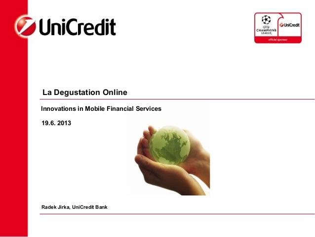 La Degustation Online19.6. 2013Radek Jirka, UniCredit BankInnovations in Mobile Financial Services