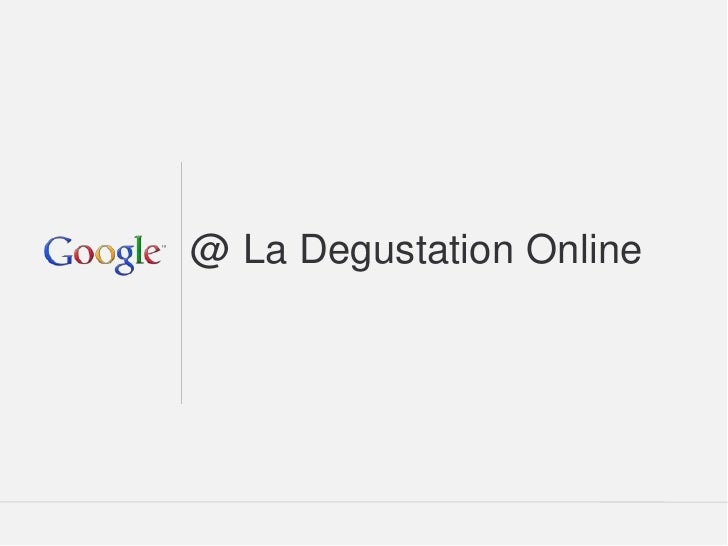 @ La Degustation Online                  Google Confidential and Proprietary   1
