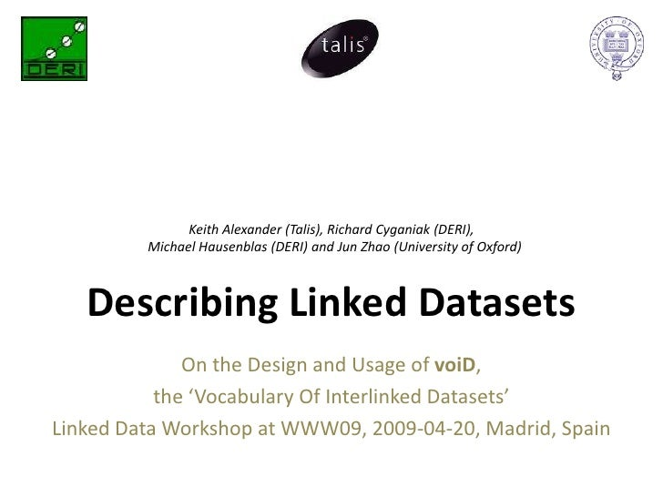 Keith Alexander (Talis), Richard Cyganiak (DERI),          Michael Hausenblas (DERI) and Jun Zhao (University of Oxford)  ...