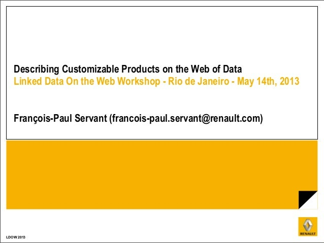 LDOW 2013Describing Customizable Products on the Web of DataLinked Data On the Web Workshop - Rio de Janeiro - May 14th, 2...