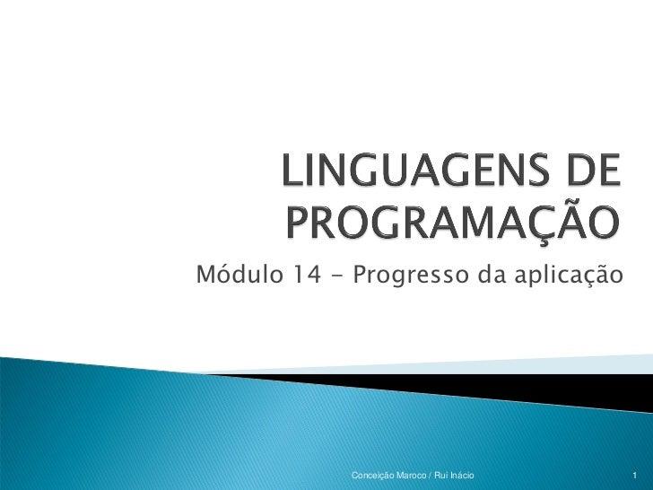 Módulo 14 - Progresso da aplicação            Conceição Maroco / Rui Inácio   1
