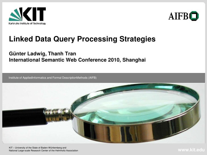 Linked Data Query Processing StrategiesGünter Ladwig, Thanh TranInternational Semantic Web Conference 2010, ShanghaiInstit...