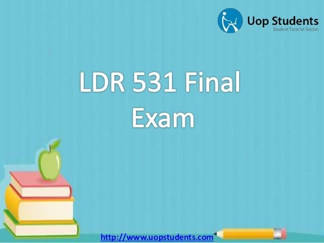 ldr 531 final exam answers Complete assignment guide available for ldr 531 final exam, ldr 531 final exam questions and answersthe easiest way to handle exam pressure with the studentehelp.