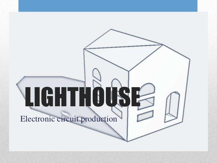 LIGHTHOUSEElectronic circuit production
