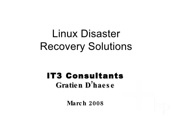 Linux Disaster Recovery Solutions IT3 Consultants Gratien D'haese March 2008