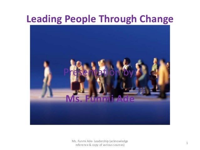 Leading People Through Change       Presentation by:       Ms. Funmi Ade        Ms. Funmi Ade- Leadership (acknowledge    ...