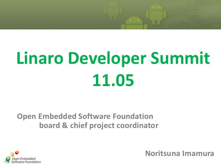LinaroDeveloper Summit11.05<br />OpenEmbedded SoftwareFoundation<br />board &chief project coordinator<br />Noritsuna Imam...